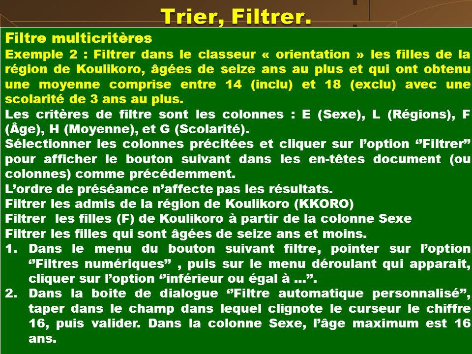 Trier, Filtrer. Filtre multicritères Exemple 2 : Filtrer dans le classeur « orientation » les filles de la région de Koulikoro, âgées de seize ans au