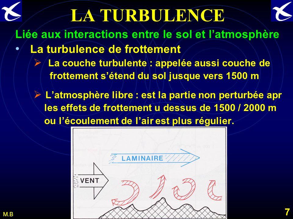 6 M.B LA TURBULENCE La turbulence est estimée empiriquement par ses effets sur : La ligne de vol La structure de l avion Le confort des passagers o Ce