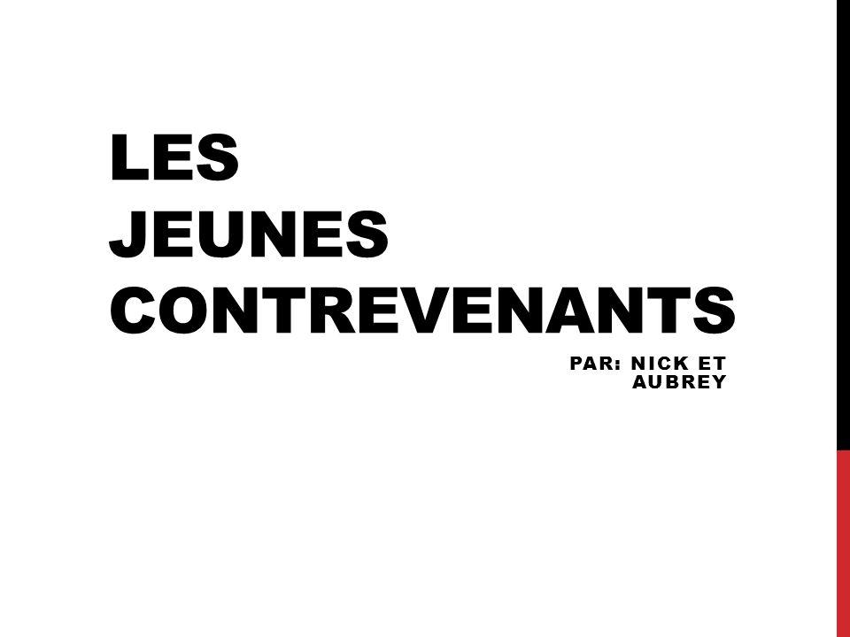 LES JEUNES CONTREVENANTS PAR: NICK ET AUBREY