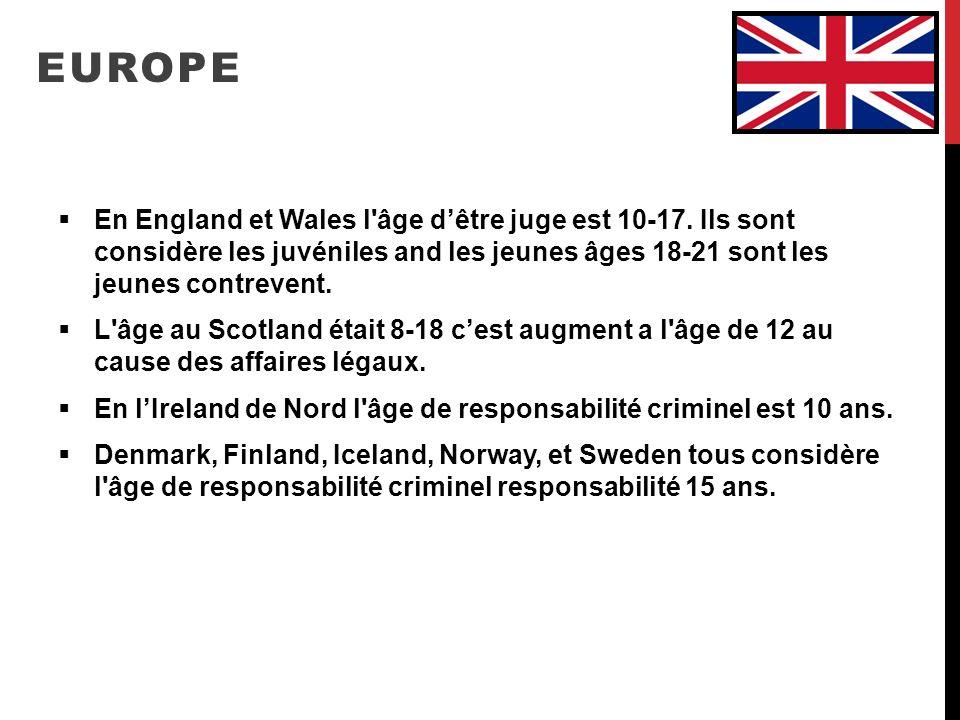 EUROPE En England et Wales l'âge dêtre juge est 10-17. Ils sont considère les juvéniles and les jeunes âges 18-21 sont les jeunes contrevent. L'âge au