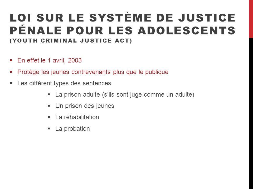 LOI SUR LE SYSTÈME DE JUSTICE PÉNALE POUR LES ADOLESCENTS (YOUTH CRIMINAL JUSTICE ACT) En effet le 1 avril, 2003 Protège les jeunes contrevenants plus