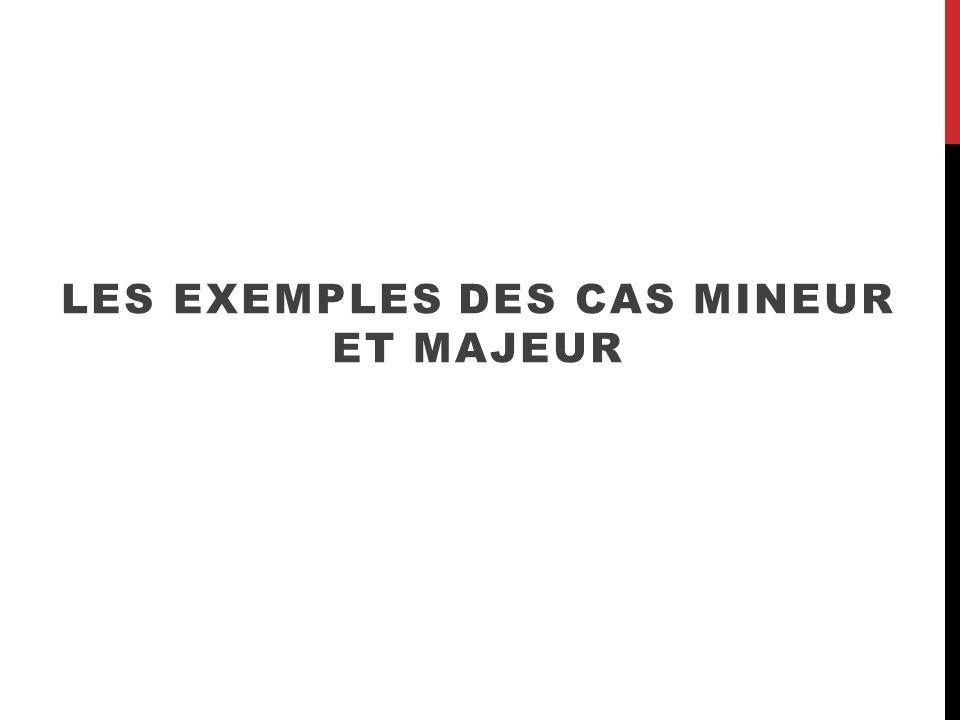 LES EXEMPLES DES CAS MINEUR ET MAJEUR
