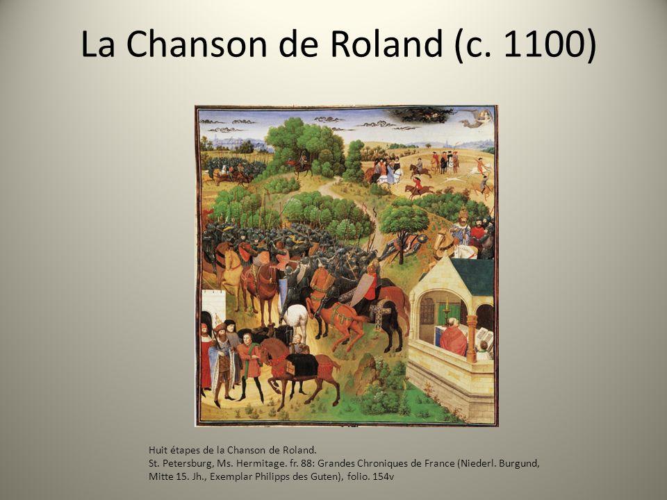 La Chanson de Roland (c. 1100) Huit étapes de la Chanson de Roland. St. Petersburg, Ms. Hermitage. fr. 88: Grandes Chroniques de France (Niederl. Burg