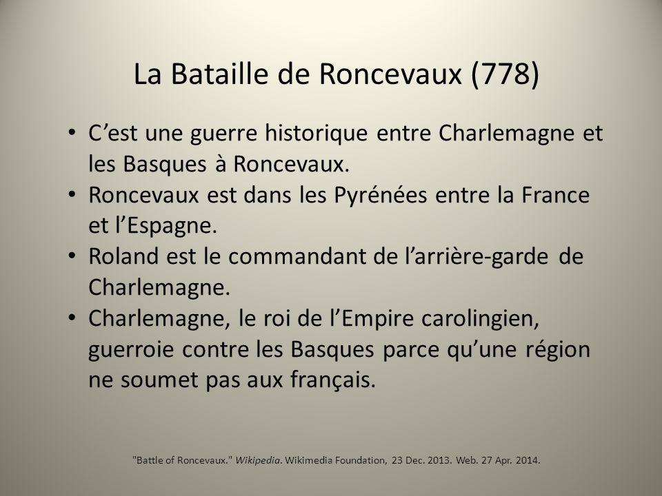 Cest une guerre historique entre Charlemagne et les Basques à Roncevaux. Roncevaux est dans les Pyrénées entre la France et lEspagne. Roland est le co