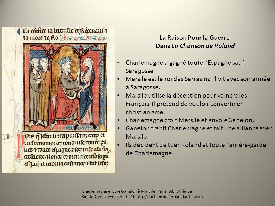 La Raison Pour la Guerre Dans La Chanson de Roland Charlemagne a gagné toute lEspagne sauf Saragosse Marsile est le roi des Sarrasins. Il vit avec son