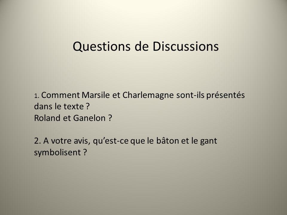 Questions de Discussions 1. Comment Marsile et Charlemagne sont-ils présentés dans le texte ? Roland et Ganelon ? 2. A votre avis, quest-ce que le bât
