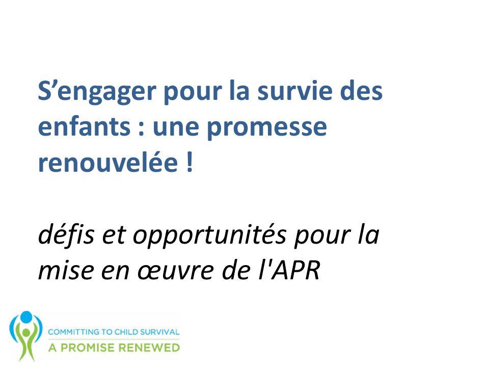 Sengager pour la survie des enfants : une promesse renouvelée ! défis et opportunités pour la mise en œuvre de l'APR