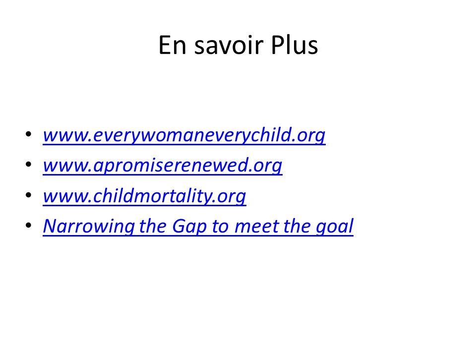 En savoir Plus www.everywomaneverychild.org www.apromiserenewed.org www.childmortality.org Narrowing the Gap to meet the goal