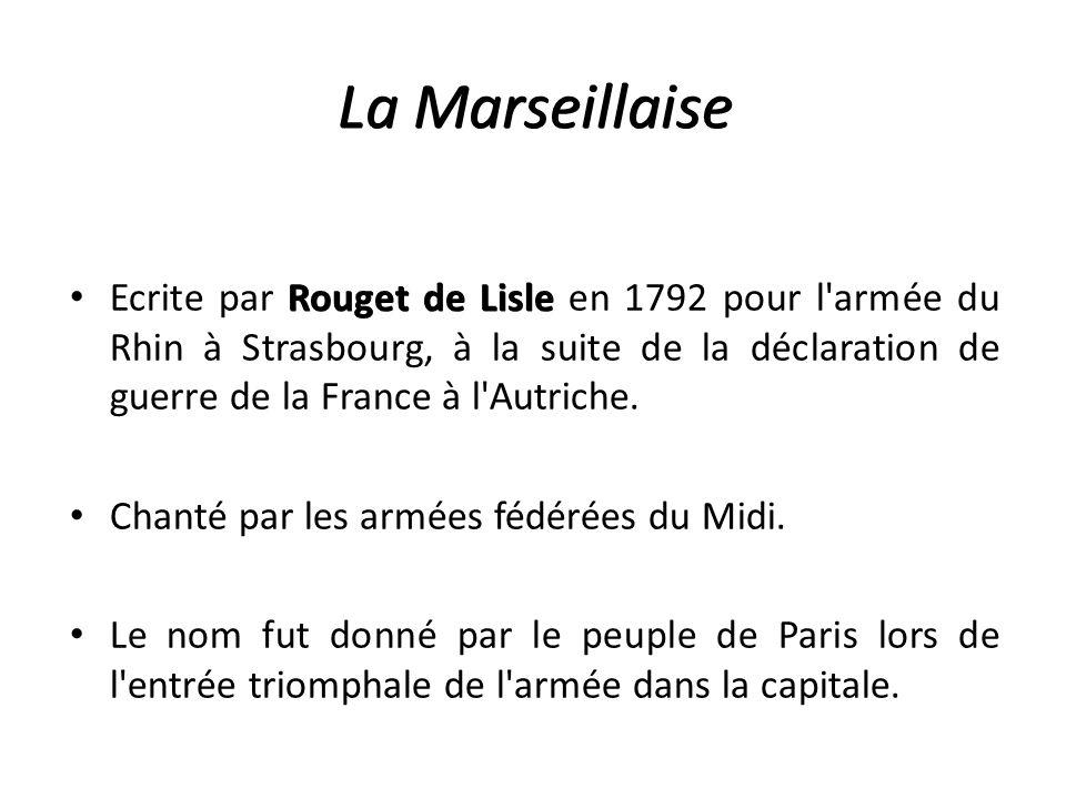 La Marseillaise Rouget de Lisle Ecrite par Rouget de Lisle en 1792 pour l armée du Rhin à Strasbourg, à la suite de la déclaration de guerre de la France à l Autriche.