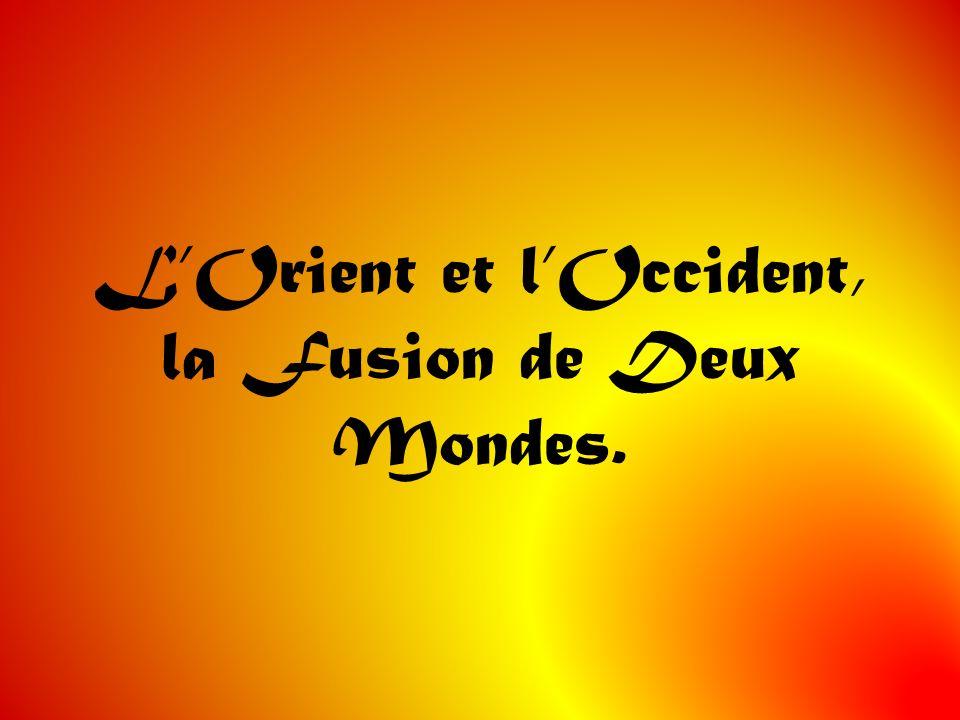 LOrient et lOccident, la Fusion de Deux Mondes.