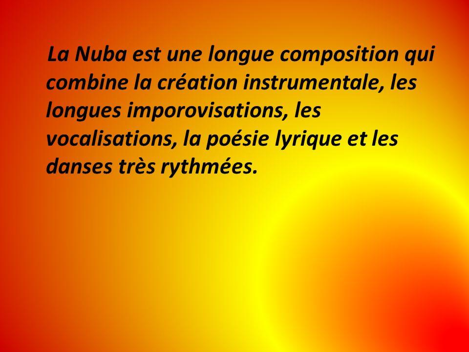 La Nuba est une longue composition qui combine la création instrumentale, les longues imporovisations, les vocalisations, la poésie lyrique et les dan