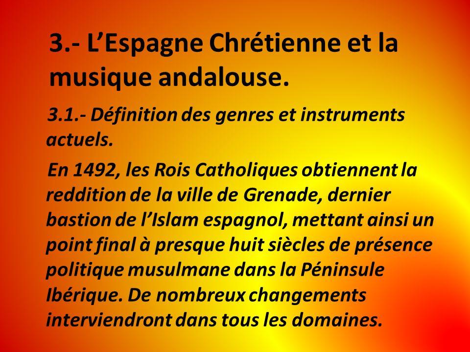 3.- LEspagne Chrétienne et la musique andalouse. 3.1.- Définition des genres et instruments actuels. En 1492, les Rois Catholiques obtiennent la reddi