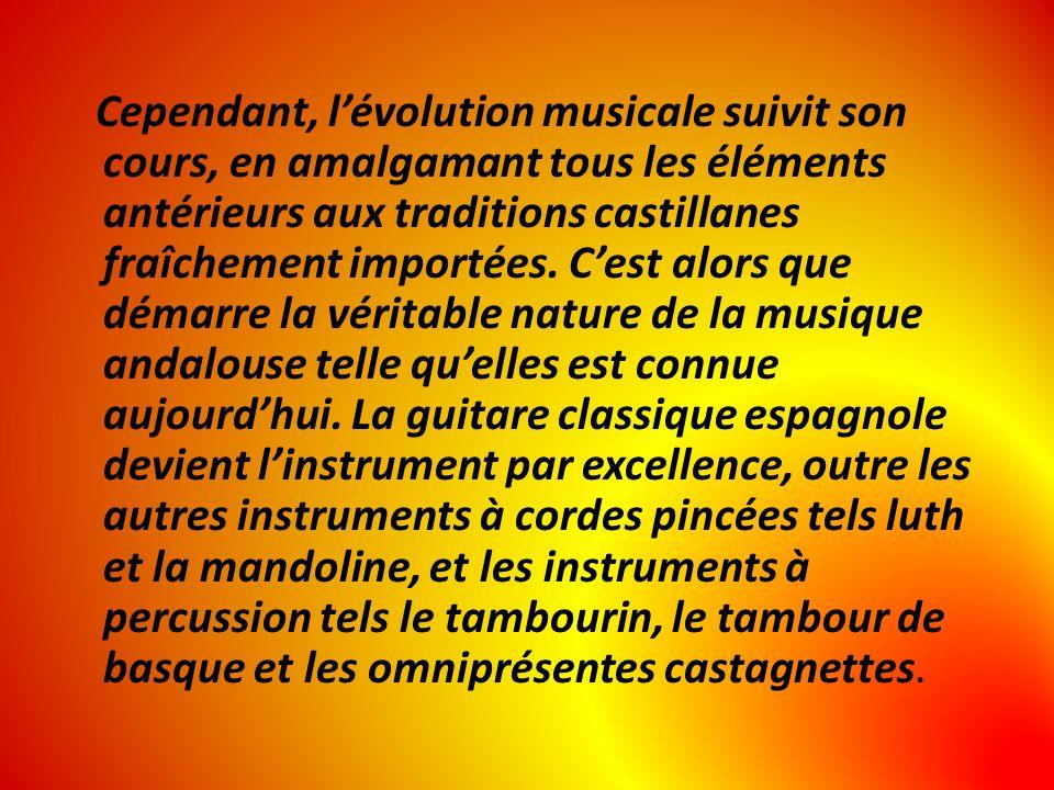 Cependant, lévolution musicale suivit son cours, en amalgamant tous les éléments antérieurs aux traditions castillanes fraîchement importées.