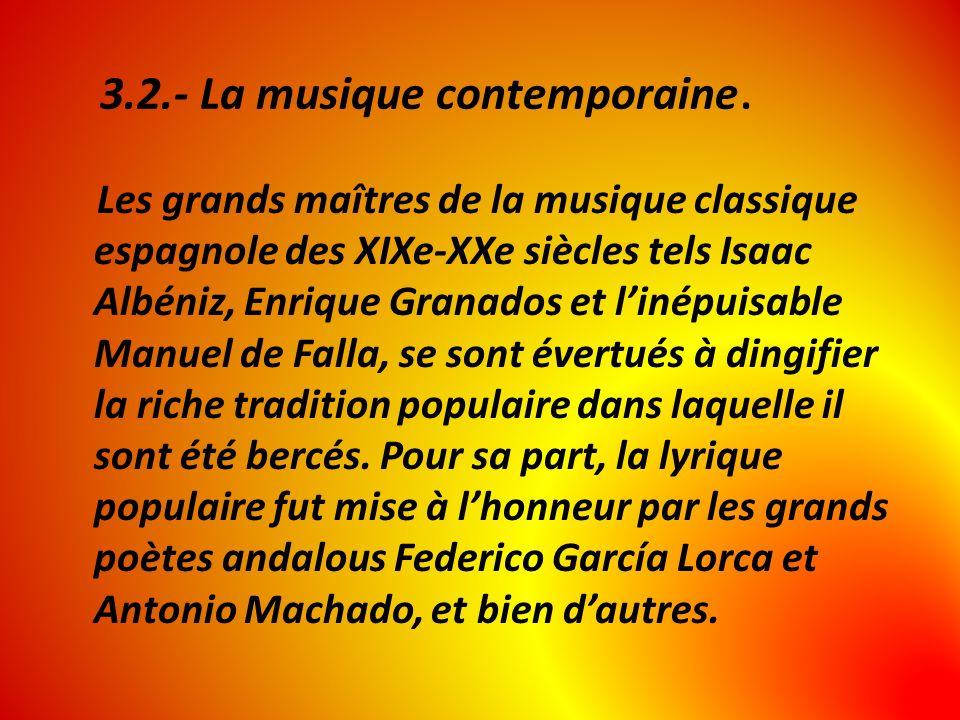 3.2.- La musique contemporaine. Les grands maîtres de la musique classique espagnole des XIXe-XXe siècles tels Isaac Albéniz, Enrique Granados et liné