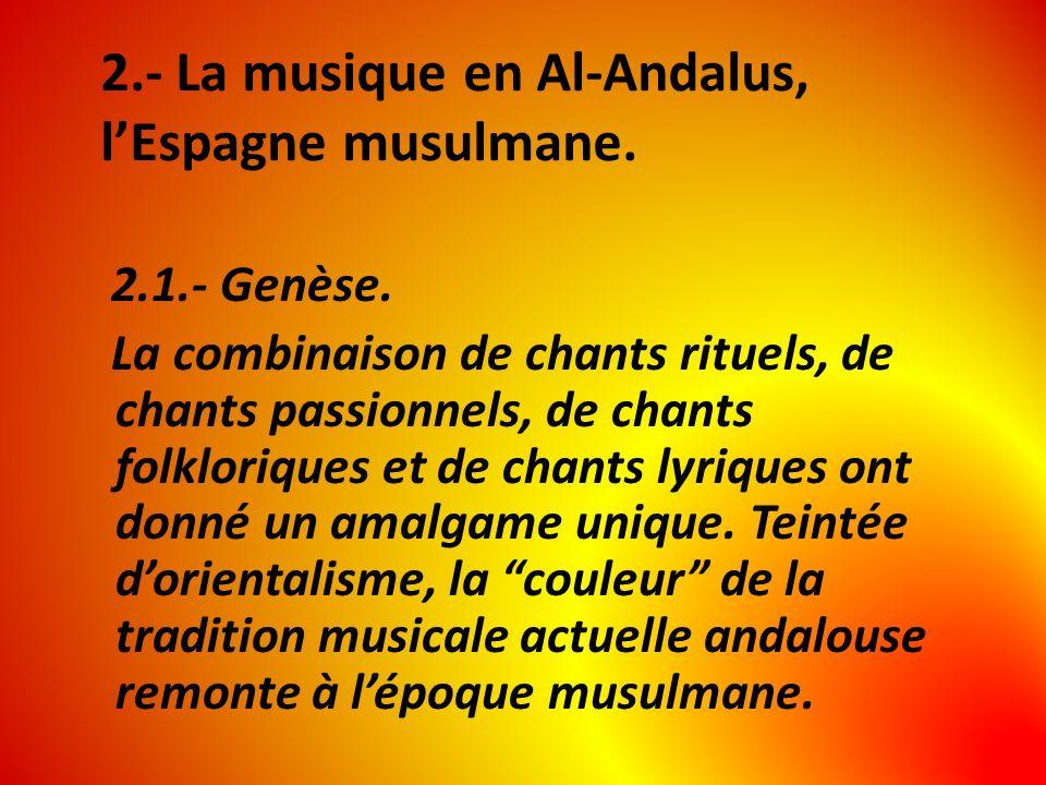 2.- La musique en Al-Andalus, lEspagne musulmane. 2.1.- Genèse. La combinaison de chants rituels, de chants passionnels, de chants folkloriques et de