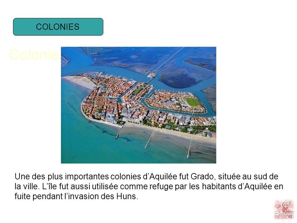 COLONIES Colonies Une des plus importantes colonies dAquilée fut Grado, située au sud de la ville.