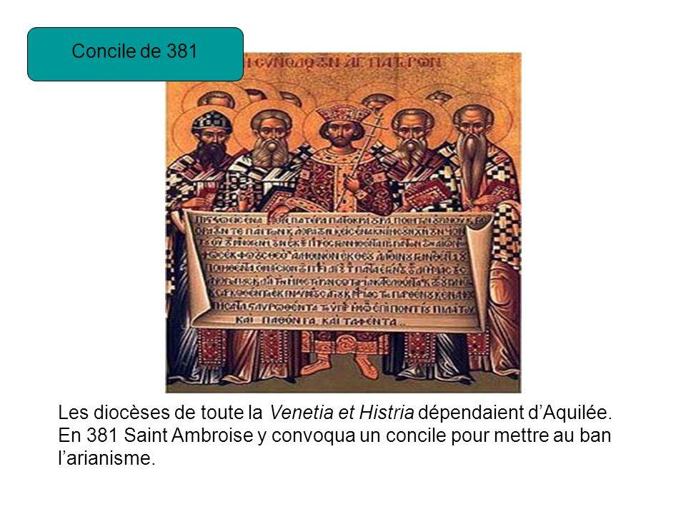 Concile de 381 Les diocèses de toute la Venetia et Histria dépendaient dAquilée.