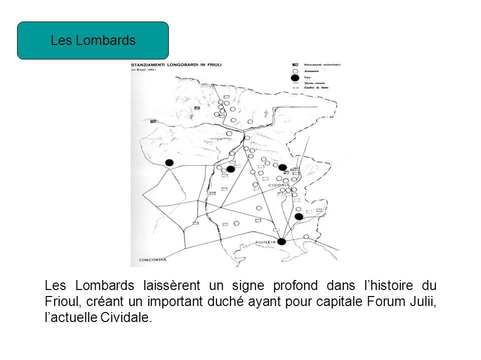 Les Lombards Les Lombards laissèrent un signe profond dans lhistoire du Frioul, créant un important duché ayant pour capitale Forum Julii, lactuelle Cividale.