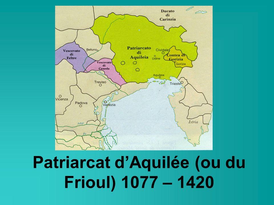 Patriarcat dAquilée (ou du Frioul) 1077 – 1420