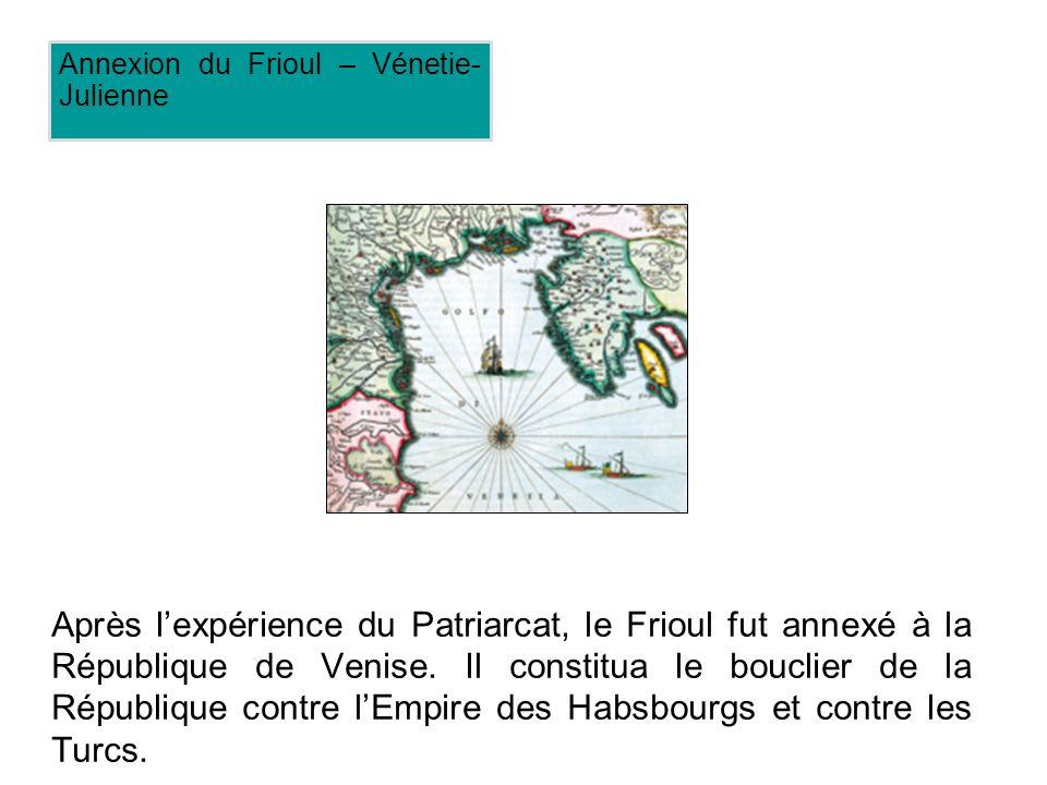 Après lexpérience du Patriarcat, le Frioul fut annexé à la République de Venise.