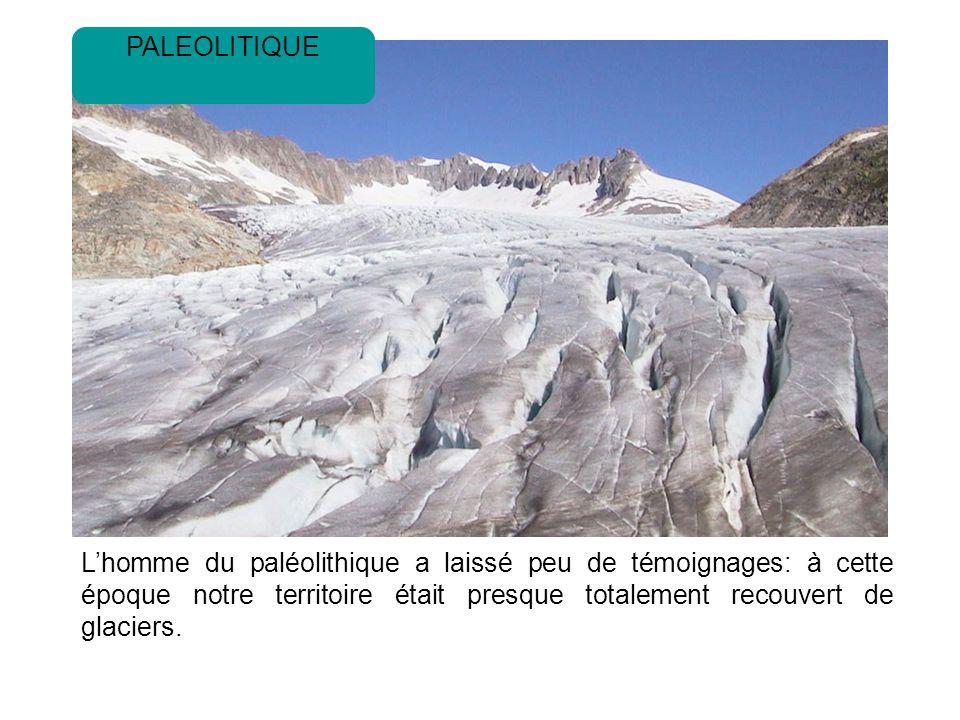 Lhomme du paléolithique a laissé peu de témoignages: à cette époque notre territoire était presque totalement recouvert de glaciers.