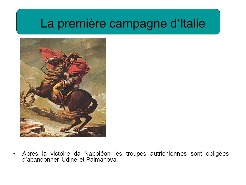 La première campagne dItalie Après la victoire da Napoléon les troupes autrichiennes sont obligées dabandonner Udine et Palmanova.