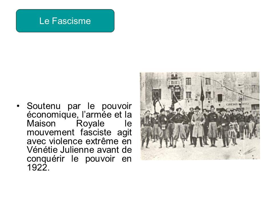 Soutenu par le pouvoir économique, larmée et la Maison Royale le mouvement fasciste agit avec violence extrême en Vénétie Julienne avant de conquérir le pouvoir en 1922.