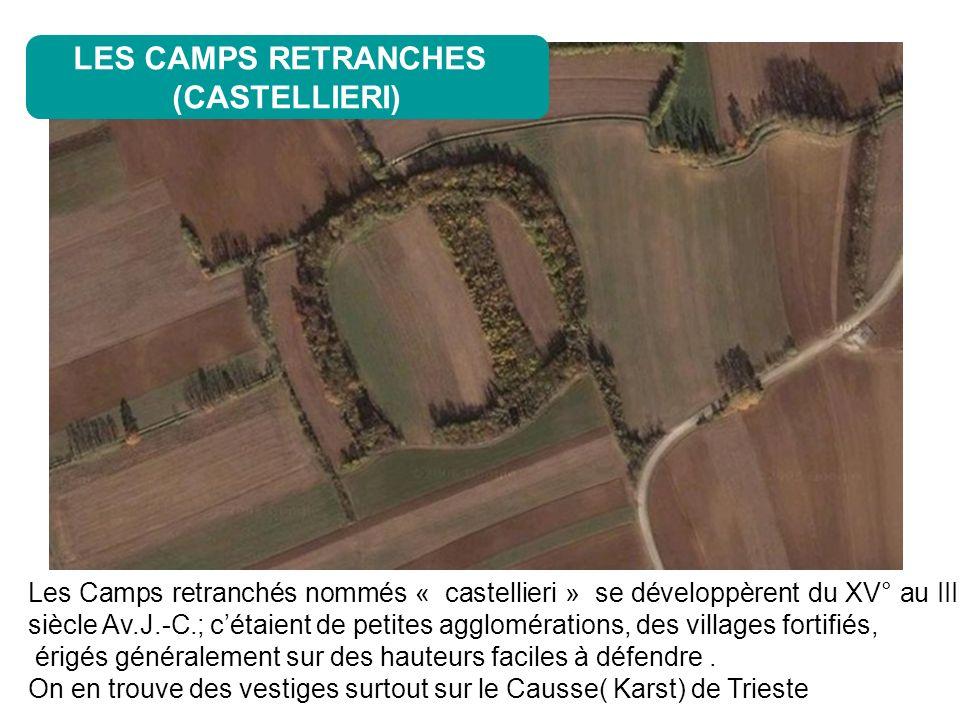 Les Camps retranchés nommés « castellieri » se développèrent du XV° au III° siècle Av.J.-C.; cétaient de petites agglomérations, des villages fortifiés, érigés généralement sur des hauteurs faciles à défendre.