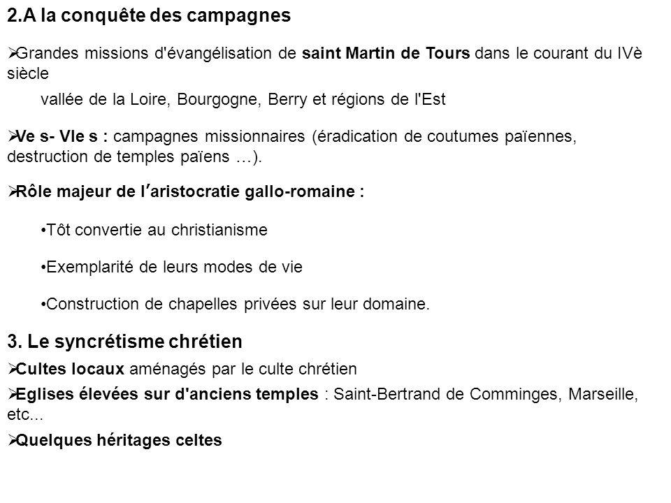2.A la conquête des campagnes Grandes missions d'évangélisation de saint Martin de Tours dans le courant du IVè siècle vallée de la Loire, Bourgogne,