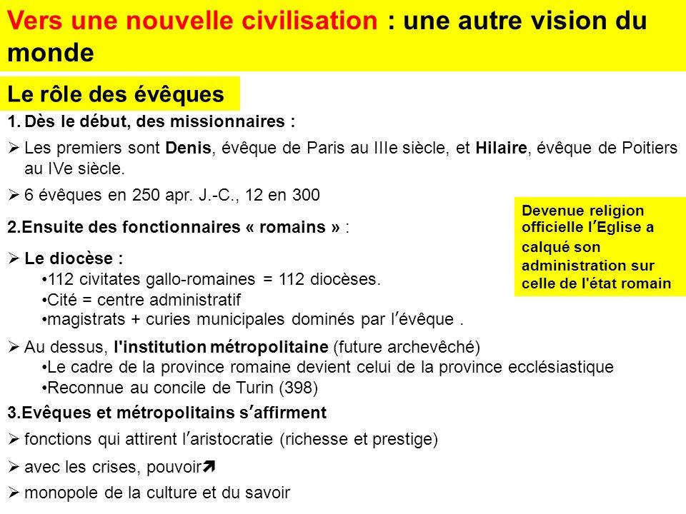 Vers une nouvelle civilisation : une autre vision du monde 1.Dès le début, des missionnaires : Les premiers sont Denis, évêque de Paris au IIIe siècle