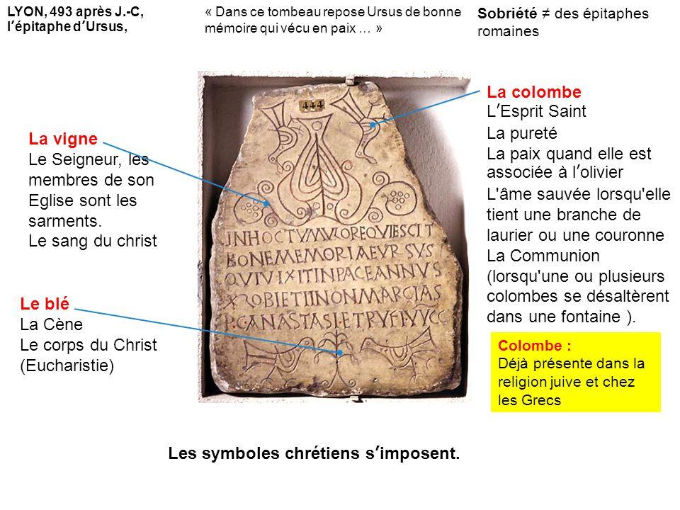 Sobriété des épitaphes romaines LYON, 493 après J.-C, lépitaphe dUrsus, Colombe : Déjà présente dans la religion juive et chez les Grecs La colombe LE