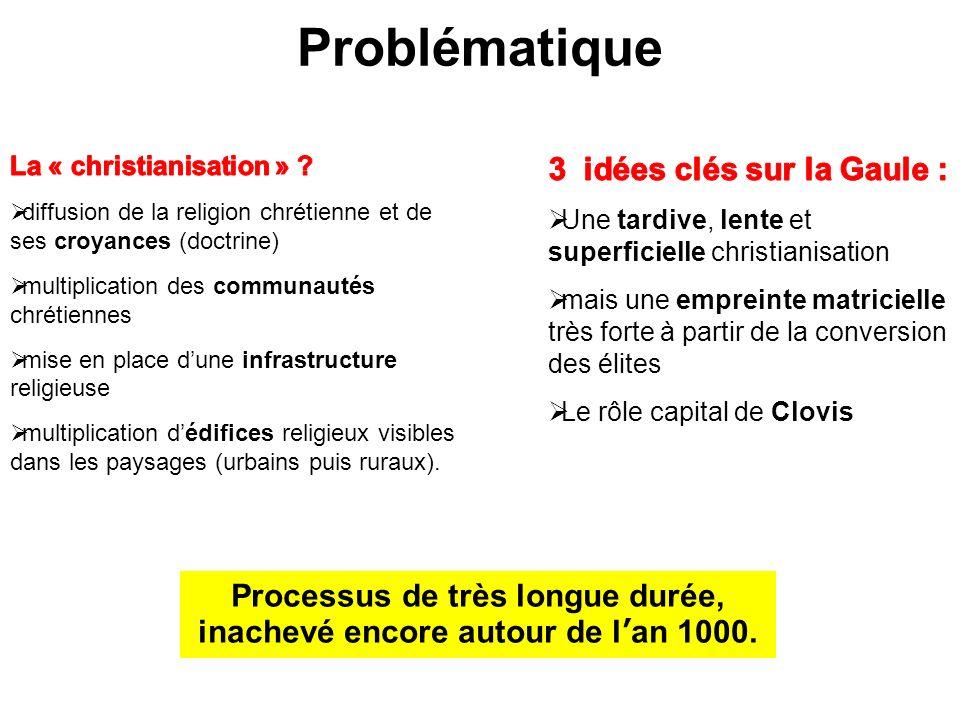 Problématique Processus de très longue durée, inachevé encore autour de lan 1000.