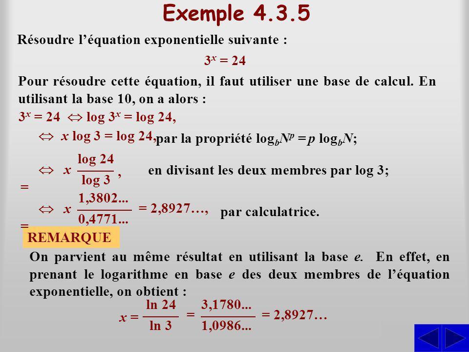 Exemple 4.3.5 Résoudre léquation exponentielle suivante : S Pour résoudre cette équation, il faut utiliser une base de calcul.