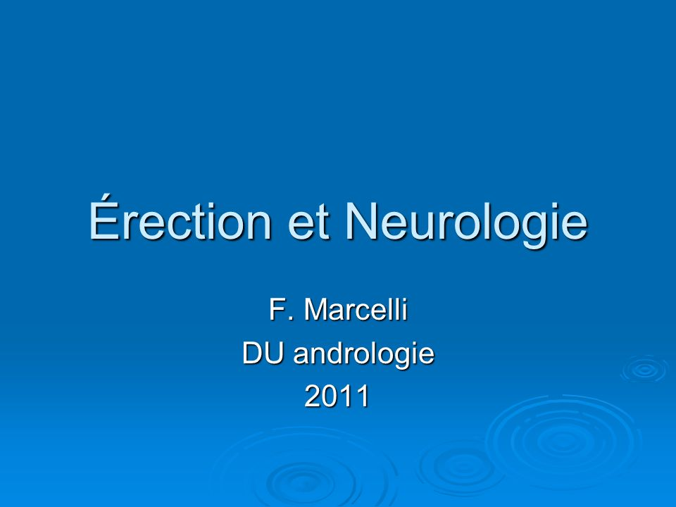 Érection et Neurologie F. Marcelli DU andrologie 2011
