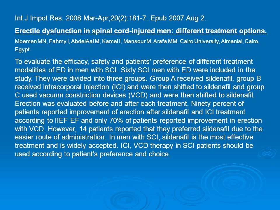 Int J Impot Res. 2008 Mar-Apr;20(2):181-7. Epub 2007 Aug 2. Erectile dysfunction in spinal cord-injured men: different treatment options. Moemen MN, F