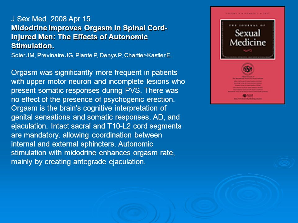 J Sex Med. 2008 Apr 15 Midodrine Improves Orgasm in Spinal Cord- Injured Men: The Effects of Autonomic Stimulation. Soler JM, Previnaire JG, Plante P,