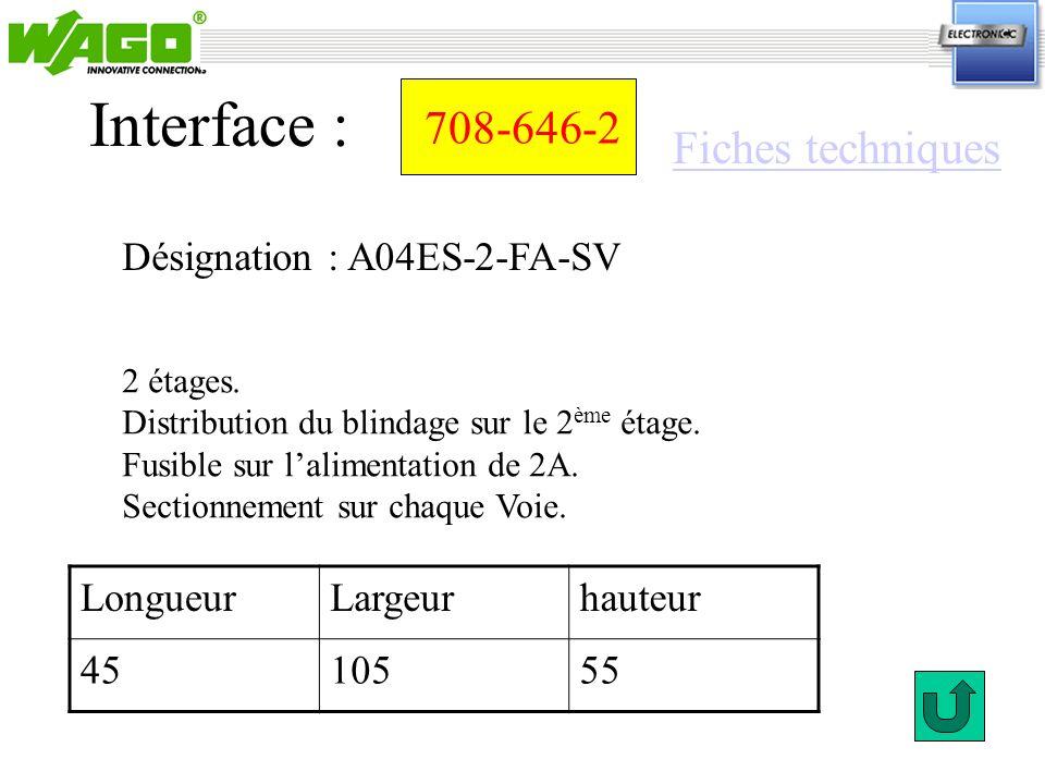 708-646-2 Désignation : A04ES-2-FA-SV Interface : 2 étages. Distribution du blindage sur le 2 ème étage. Fusible sur lalimentation de 2A. Sectionnemen
