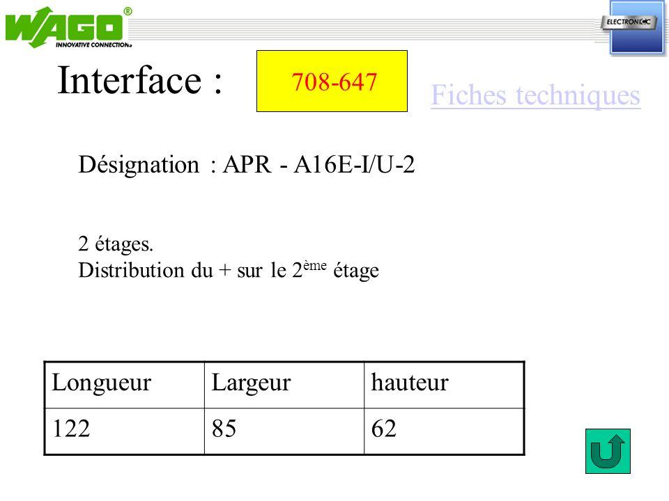 708-647 Désignation : APR - A16E-I/U-2 Interface : LongueurLargeurhauteur 1228562 2 étages. Distribution du + sur le 2 ème étage Fiches techniques