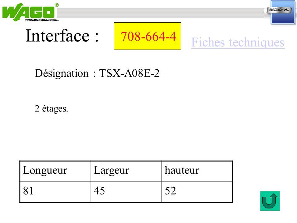 708-664-4 Désignation : TSX-A08E-2 Interface : 2 étages. LongueurLargeurhauteur 814552 Fiches techniques