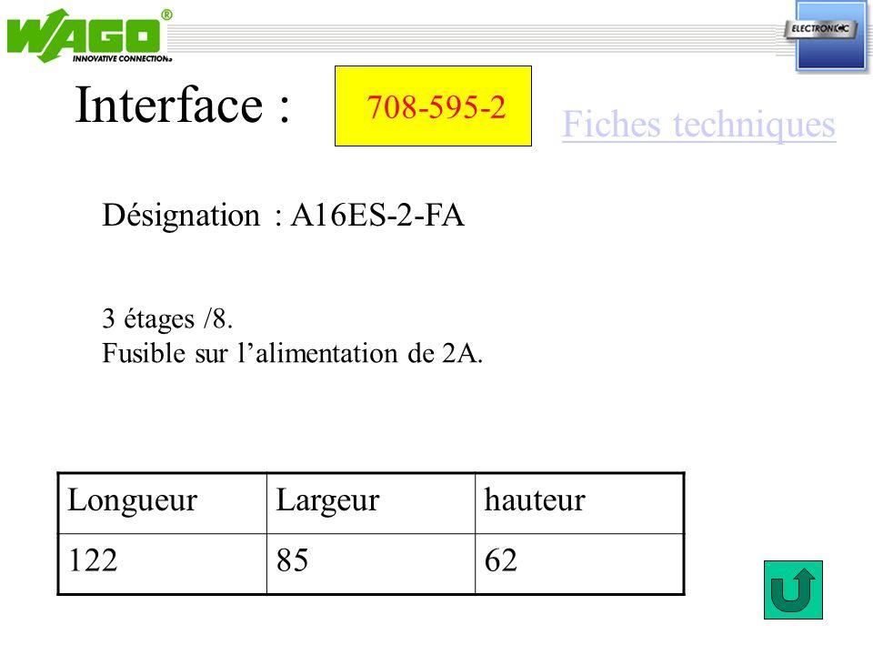 708-595-2 Désignation : A16ES-2-FA Interface : LongueurLargeurhauteur 1228562 3 étages /8. Fusible sur lalimentation de 2A. Fiches techniques