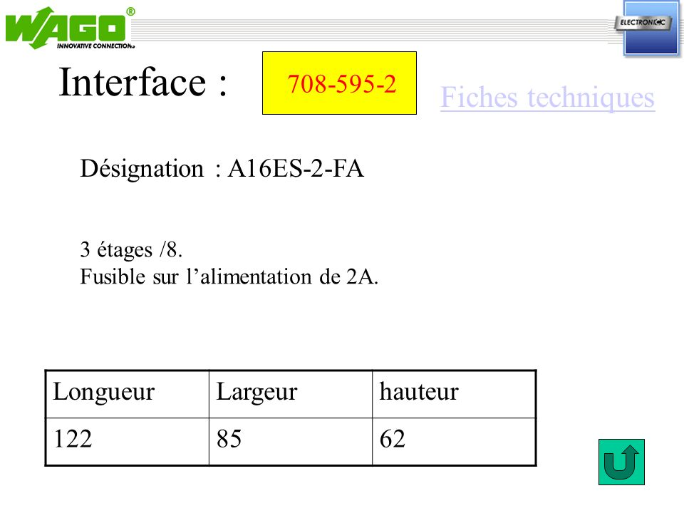 708-648 Désignation : APR - A16E-I/U-1 Interface : LongueurLargeurhauteur 85 46 1 étage.