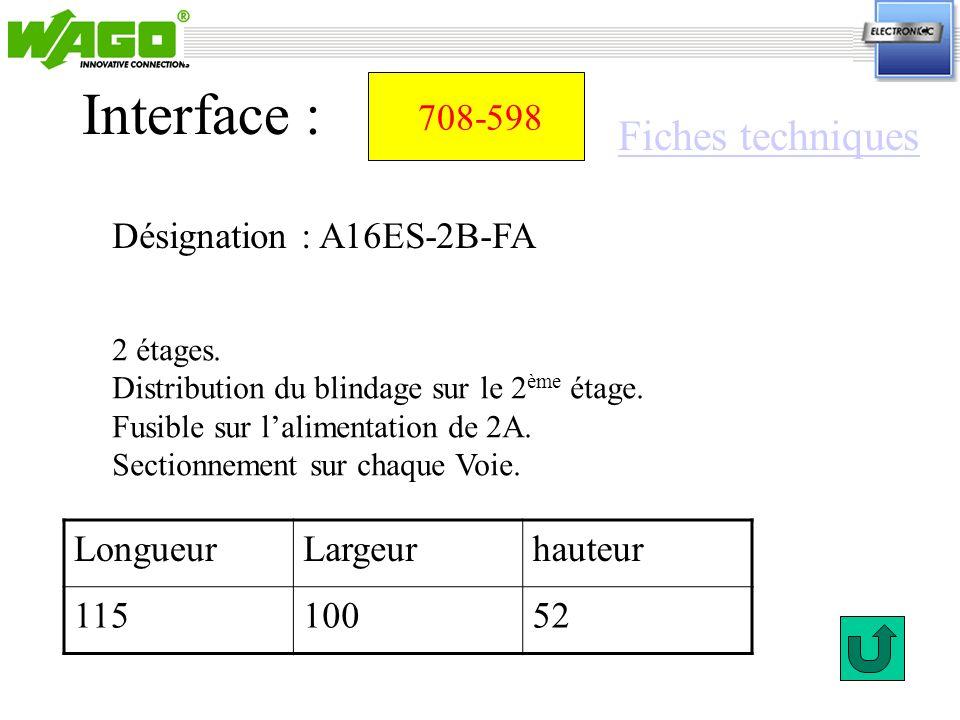 708-598 Désignation : A16ES-2B-FA Interface : LongueurLargeurhauteur 11510052 2 étages. Distribution du blindage sur le 2 ème étage. Fusible sur lalim