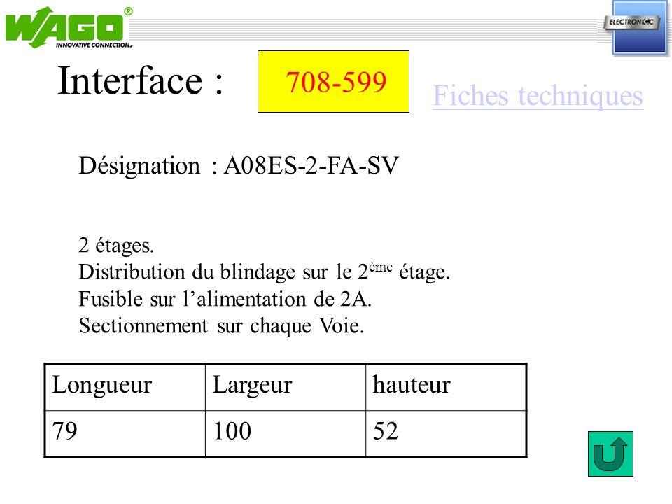 708-599 Désignation : A08ES-2-FA-SV Interface : 2 étages. Distribution du blindage sur le 2 ème étage. Fusible sur lalimentation de 2A. Sectionnement