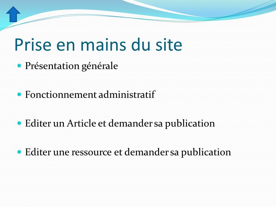 Prise en mains du site Présentation générale Fonctionnement administratif Editer un Article et demander sa publication Editer une ressource et demande