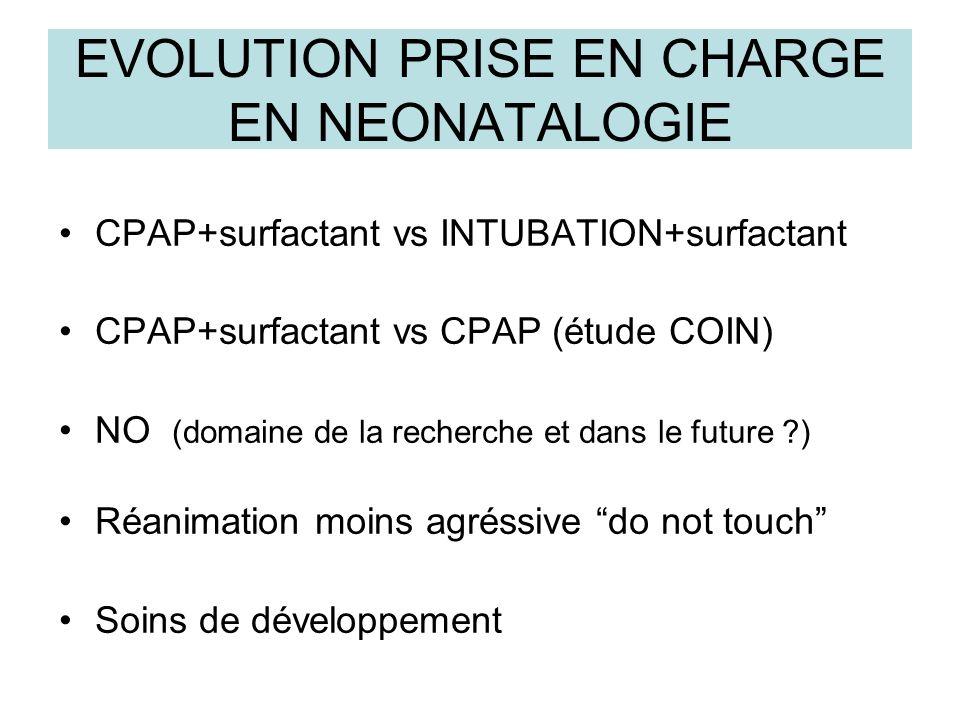 EVOLUTION PRISE EN CHARGE EN NEONATALOGIE CPAP+surfactant vs INTUBATION+surfactant CPAP+surfactant vs CPAP (étude COIN) NO (domaine de la recherche et