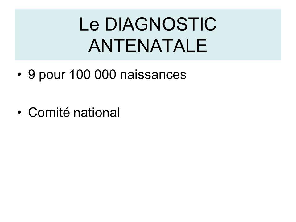 Le DIAGNOSTIC ANTENATALE 9 pour 100 000 naissances Comité national