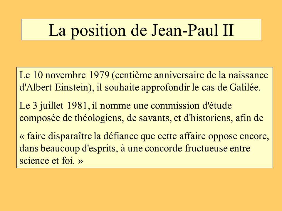 La position de Jean-Paul II Le 10 novembre 1979 (centième anniversaire de la naissance d'Albert Einstein), il souhaite approfondir le cas de Galilée.
