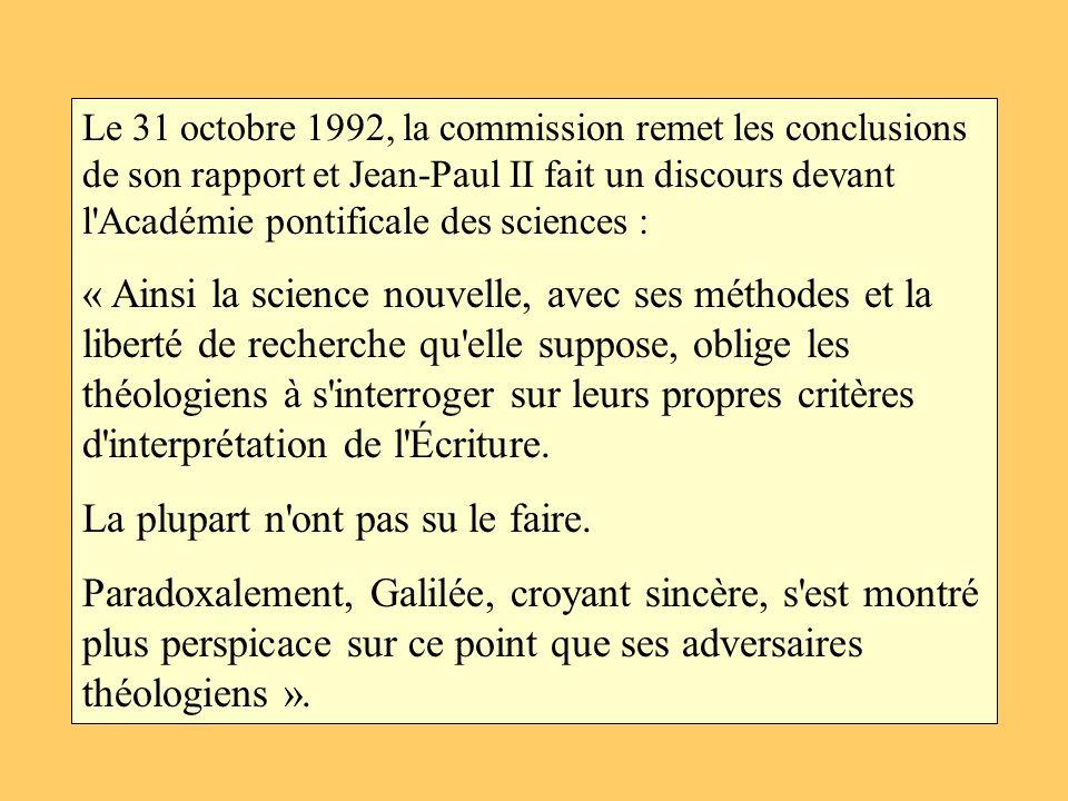 Le 31 octobre 1992, la commission remet les conclusions de son rapport et Jean-Paul II fait un discours devant l'Académie pontificale des sciences : «