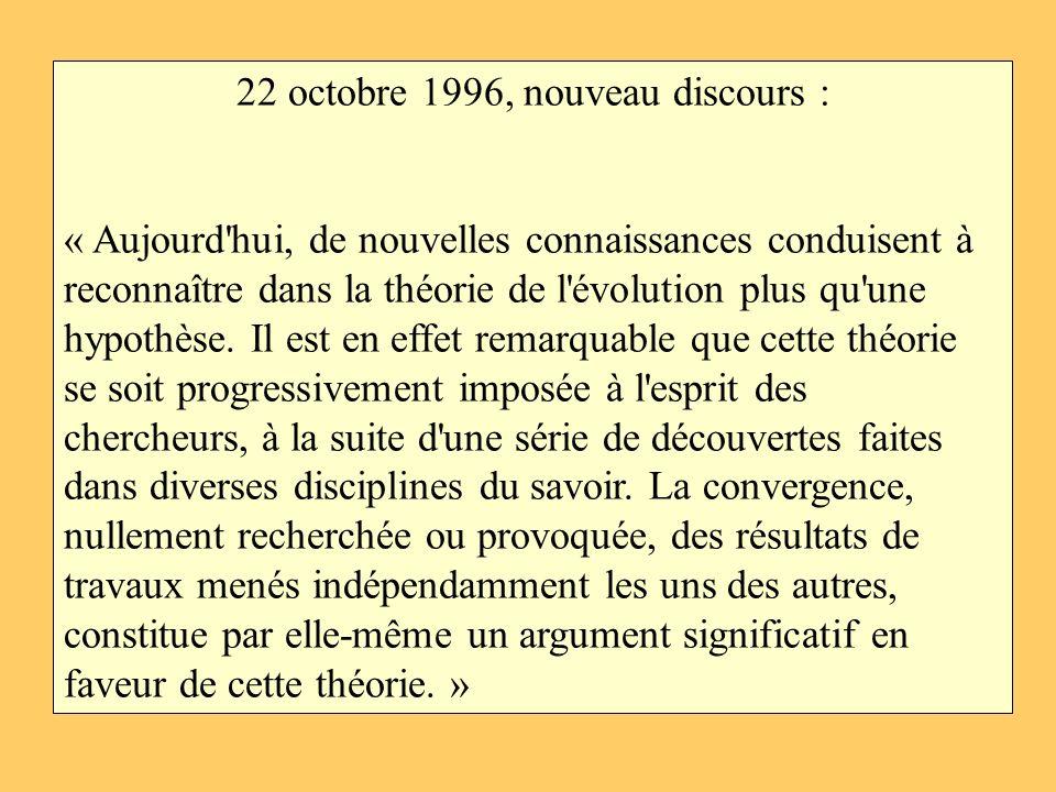 22 octobre 1996, nouveau discours : « Aujourd'hui, de nouvelles connaissances conduisent à reconnaître dans la théorie de l'évolution plus qu'une hypo