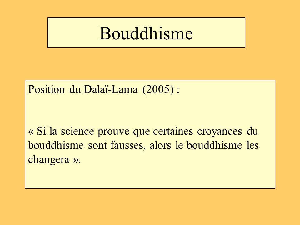 Bouddhisme Position du Dalaï-Lama (2005) : « Si la science prouve que certaines croyances du bouddhisme sont fausses, alors le bouddhisme les changera